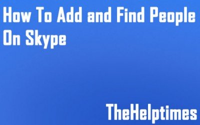 How To Add and Find People on Skype in windows 8,7 Vista and Xp (A Quick Guide)